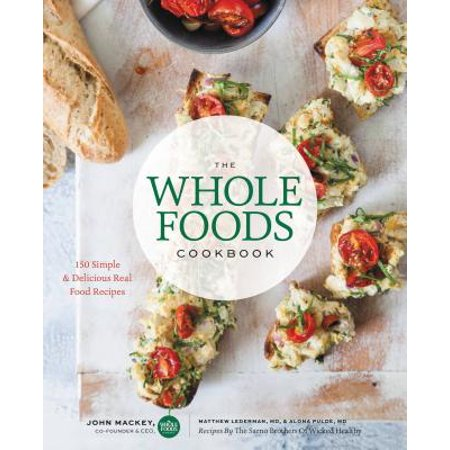 The Whole Foods Cookbook : 120 Delicious and Healthy Plant-Centered Recipes - Halloween Healthy Food Recipes