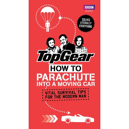 Top Gear: How to Parachute into a Moving Car : Vital Survival Tips for the Modern