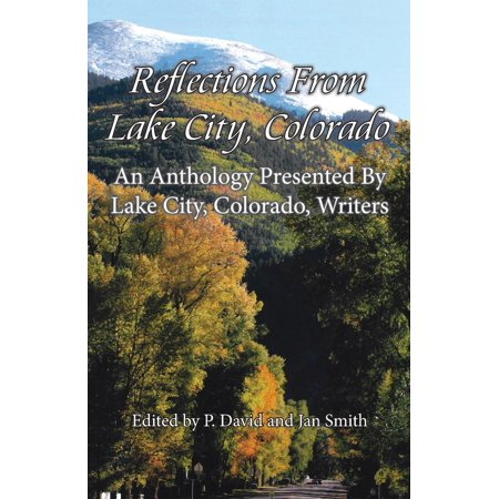 Reflections from Lake City, Colorado : An Anthology Presented by Lake City, Colorado, Writers](Party City Lake Charles La)