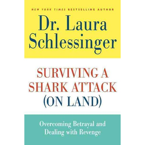 Surviving a Shark Attack on Land: Overcoming Betrayal and Dealing with Revenge