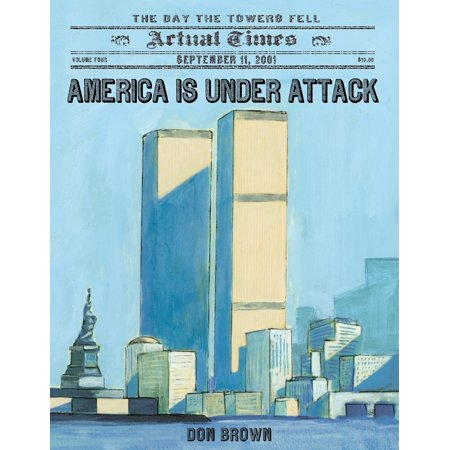 America Is Under Attack : September 11, 2001: The Day the Towers