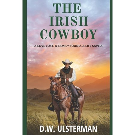The Irish Cowboy : A love lost. A family found. A life