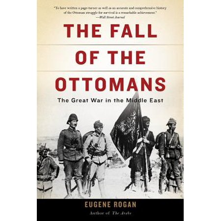 - The Fall of the Ottomans : The Great War in the Middle East