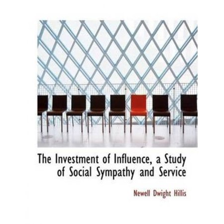 The Investment Of Influence  A Study Of Social Sympathy And Service