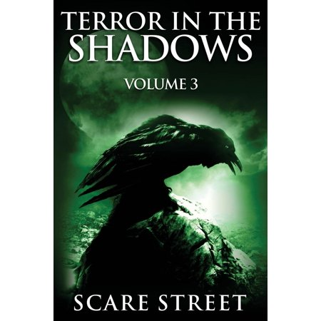 Scary Halloween Ghost Stories Short (Terror in the Shadows Volume 3 : Scary Ghosts, Paranormal & Supernatural Horror Short Stories)