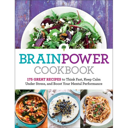 Brain Power Cookbook : 175 Great Recipes toThink Fast, Kepp Calm Under Stress, and Boost Your Mental Performance (Halloween Brain Food Recipes)