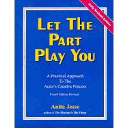 Let the Part Play You : A Practical Approach to the Actor's Creative (In The Process Or On The Process)