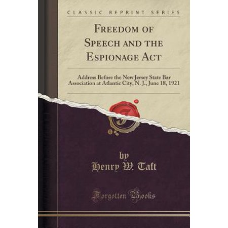 Freedom of Speech and the Espionage ACT : Address Before the New Jersey State Bar Association at Atlantic City, N. J., June 18, 1921 (Classic Reprint)