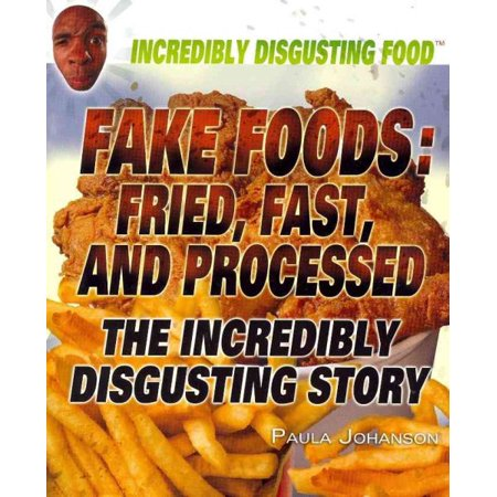 Fake Foods: Fried, Fast, and Processed
