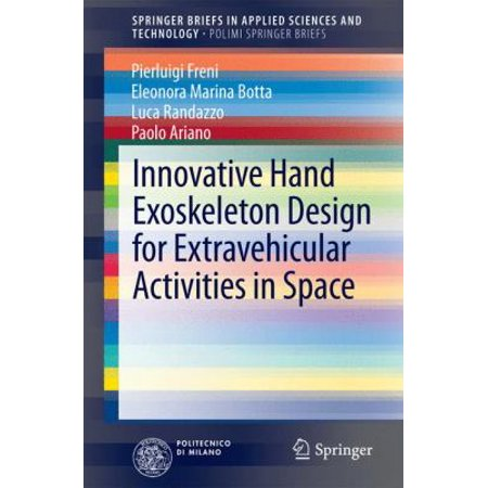 Innovative Hand Exoskeleton Design For Extravehicular Activities In Space  2014   Springerbriefs In Applied Sciences And Technology   Polimi S