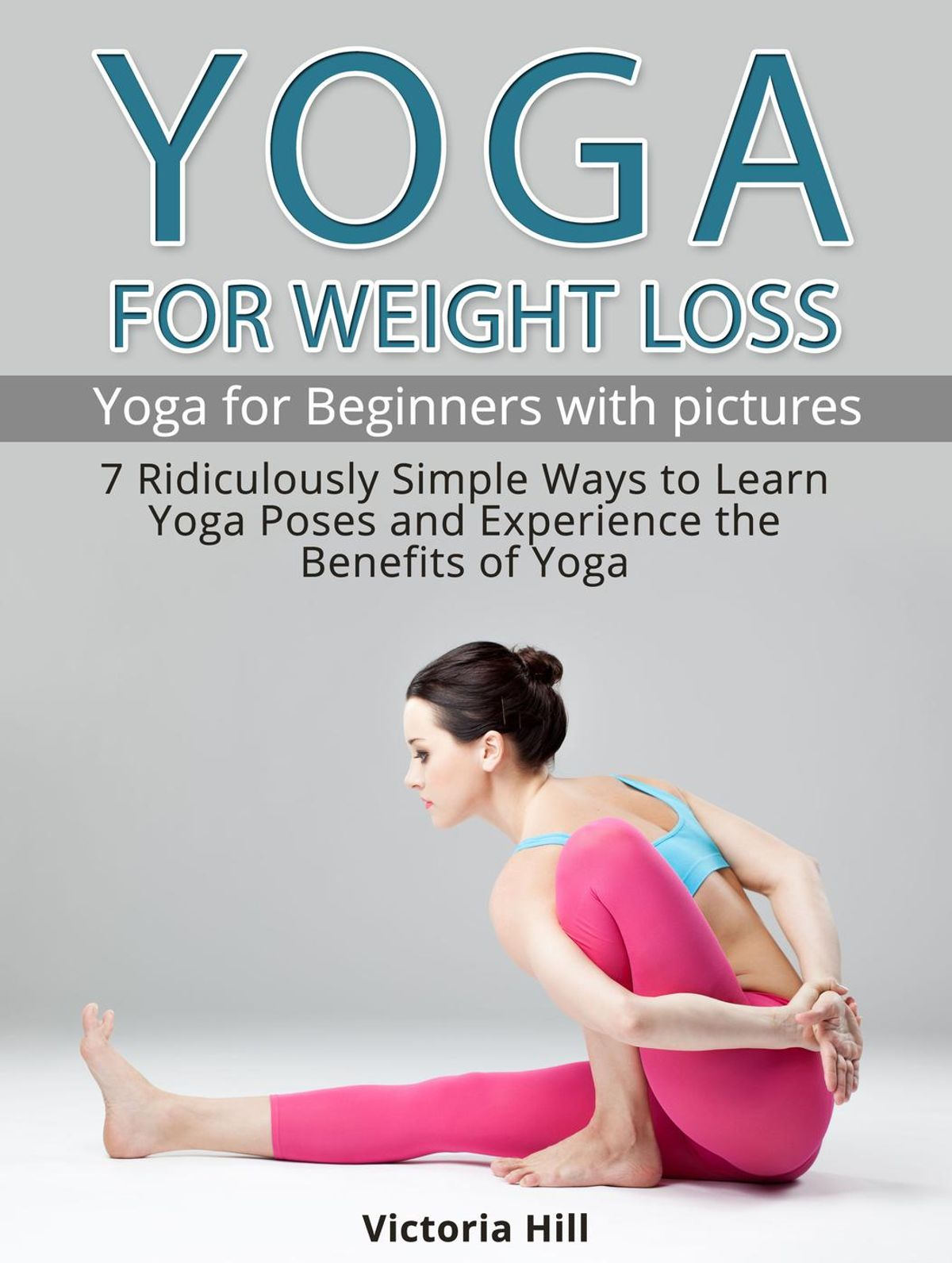 Yoga For Weight Loss 7 Ridiculously Simple Ways To Learn Yoga Poses And Experience The Benefits Of Yoga Yoga For Beginners Ebook Walmart Com Walmart Com