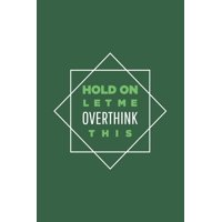 Hold On Let Me Overthink This: Blank Notebook/Journal For Personal Use And Also Your Friend And Family (Paperback)