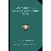 An Agnostic's Apology and Other Essays an Agnostic's Apology and Other Essays