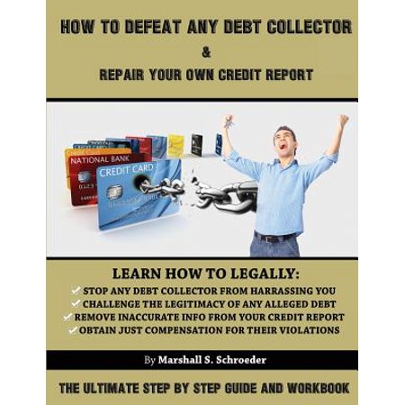 How to Defeat Any Debt Collector & Repair Your Own Credit Report : The Ultimate Step by Step Guide and (Debt Consolidation Loan To Pay Off Credit Cards)