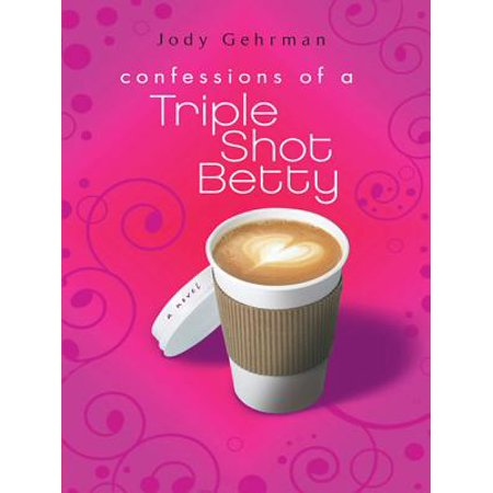 Confessions of a Triple Shot Betty - -