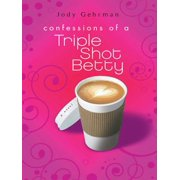 Confessions of a Triple Shot Betty - eBook