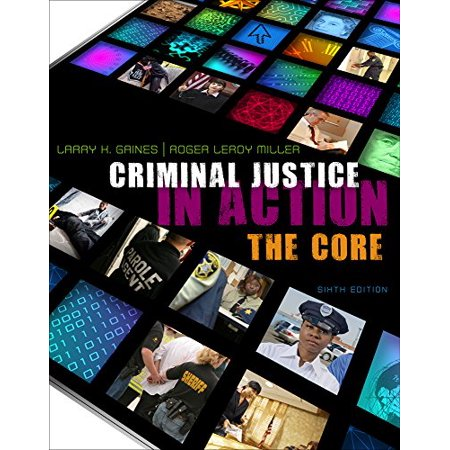 Cengage Advantage Books: Criminal Justice in Action: The Core by Larry K. Gaines ()