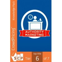 Authority Marketing: Learn exactly how to maximize your time and build a community online with proven strategies - eBook