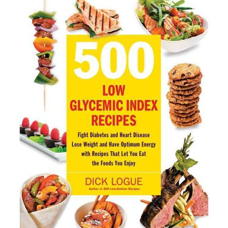 500 Low Glycemic Index Recipes  Fight Diabetes And Heart Disease  Lose Weight And Have Optimum Energy With Recipes That Let You Eat The Foods You Enjoy