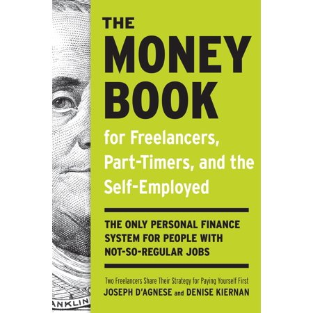 The Money Book for Freelancers, Part-Timers, and the Self-Employed : The Only Personal Finance System for People with Not-So-Regular