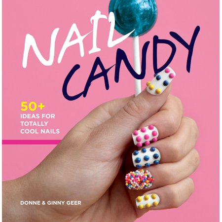 Nail Candy : 50+ Ideas for Totally Cool Nails