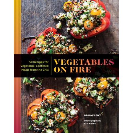 Easy Meals Grill (Vegetables on Fire : 50 Vegetable-Centered Meals from the)