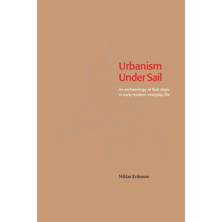 Urbanism Under Sail   An Archaeology Of Fluit Ships In Early Modern Everyday Life