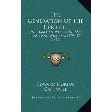 The Generation of the Upright: William Cantwell, 1776-1858; Nancy Ann Williams, 1779-1850 (1911)