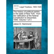 The History of Political Parties in the State of New York : From the Ratification of the Federal Constitution to December, 1840. Volume 1 of 3