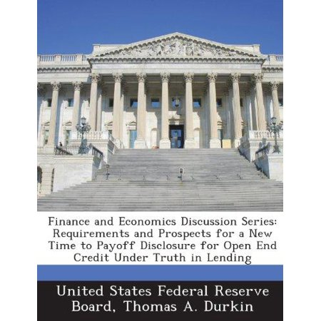 Finance And Economics Discussion Series  Requirements And Prospects For A New Time To Payoff Disclosure For Open End Credit Under Truth In Lending