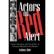 Actors on Red Alert : Career Interviews with Five Actors and Actresses Affected by the Blacklist