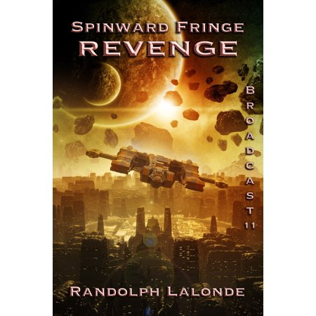 Spinward Fringe Broadcast 11: Revenge - eBook