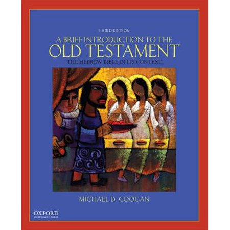 A Brief Introduction to the Old Testament : The Hebrew Bible in Its