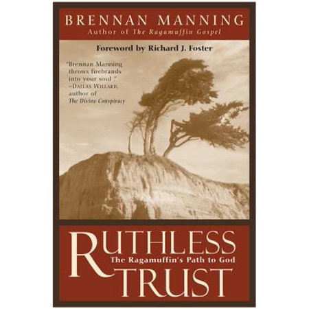 Ruthless Trust : The Ragamuffin's Path to God (Staying On The Right Path With God)