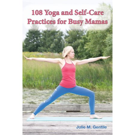 108 Yoga and Self-Care Practices for Busy Mamas