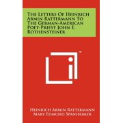 The Letters of Heinrich Armin Rattermann to the German-American Poet-Priest John E. Rothensteiner