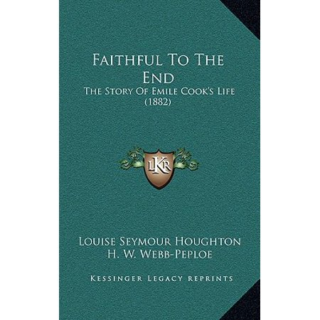 Faithfull End - Faithful to the End : The Story of Emile Cook's Life (1882)