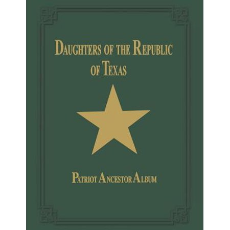 Daughters of Republic of Texas - Vol II (Daughters Of The Republic Of Texas Membership List)