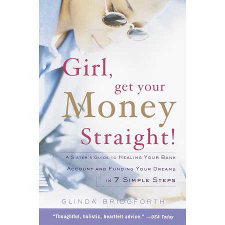 Girl, Get Your Money Straight : A Sister's Guide to Healing Your Bank Account and Funding Your Dreams in 7 Simple (Transfer Money From Visa To Bank Account)