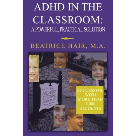 ADHD In The Classroom: A Powerful, Practical Solution - image 1 of 1