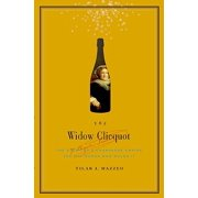 The Widow Clicquot : The Story of a Champagne Empire and the Woman Who Ruled It