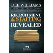 Recruitment and Staffing Revealed: Discover Exactly What's Is Involved with Starting and Scaling Your Niche' Recruitment and Staffing Business (Paperback)