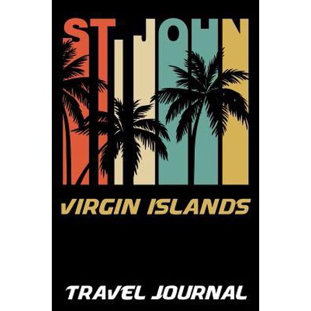 St Johns Virgin Islands - St. John Virgin Islands Travel Journal: 6x9 Vacation Diary with Summer Themed Stationary Paperback