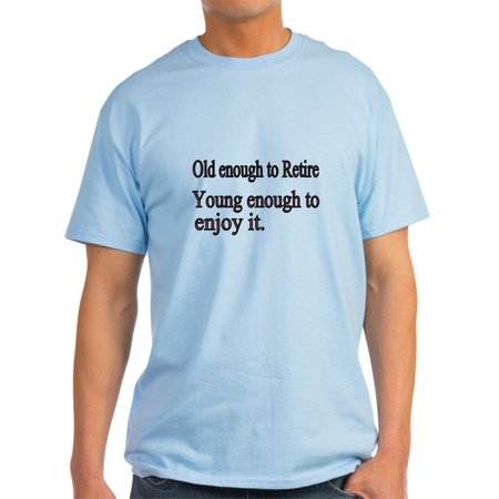 CafePress - Old Enough To Retire T-Shirt - Light T-Shirt - CP
