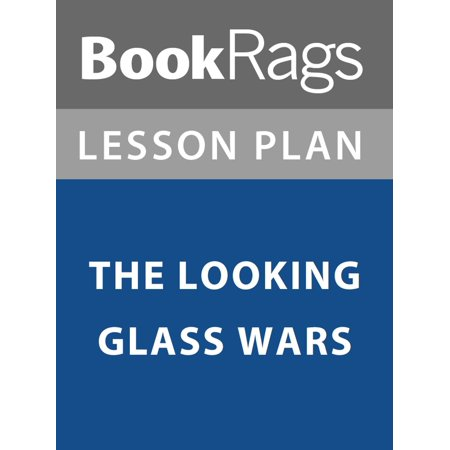 Lesson Plan: The Looking Glass Wars - eBook (The Lady In The Looking Glass Summary)