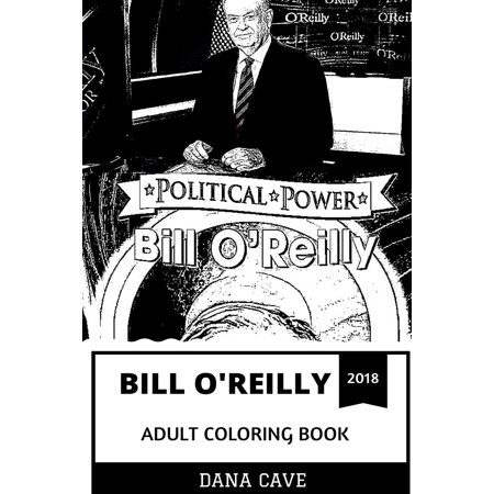 Bill O'Reilly Adult Coloring Book : Legendary O'Reilly Factor Host and Fox News Prodigy, Conservative TV Host and Acclaimed Writer Inspired Adult Coloring - Audlt Tv