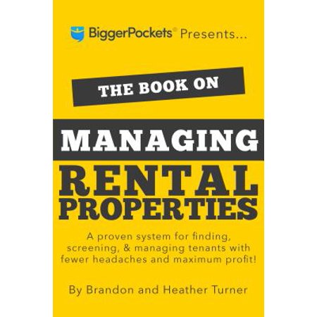The Book on Managing Rental Properties : A Proven System for Finding, Screening, and Managing Tenants with Fewer Headaches and Maximum