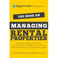 The Book on Managing Rental Properties : A Proven System for Finding, Screening, and Managing Tenants with Fewer Headaches and Maximum Profits