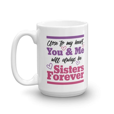 You & Me Will Always Be Sisters Forever Quote Coffee & Tea Gift Mug, Cute Décor, Items, Merch, Accessories & Sweet Special Birthday Gifts For Your Favorite Sister, Best Friend, BFF & Bestie