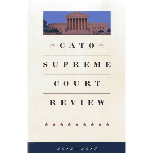 Cato Supreme Court Review 2012-2013